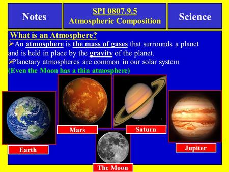 SPI 0807.9.5 Atmospheric Composition Notes Science  An atmosphere is the mass of gases that surrounds a planet and is held in place by the gravity of.