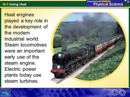 Heat engines played a key role in the development of the modern industrial world. Steam locomotives were an important early use of the steam engine. Electric.