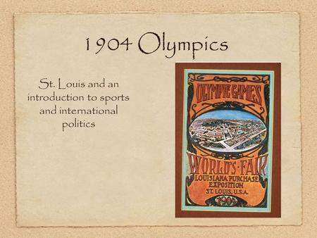 1904 Olympics St. Louis and an introduction to sports and international politics.