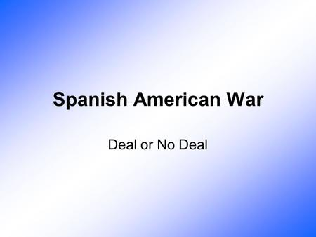 Spanish American War Deal or No Deal. US Interest in Cuba.