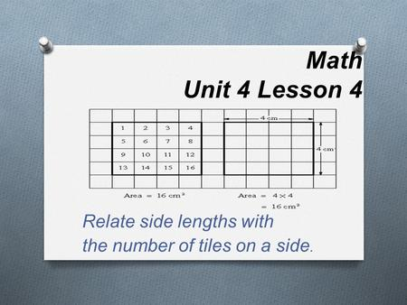 Math Unit 4 Lesson 4 Relate side lengths with the number of tiles on a side.