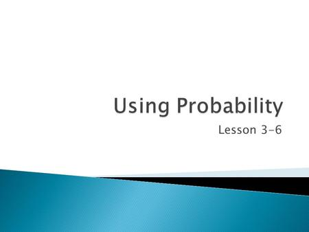 Lesson 3-6. Independent Event – 1st outcome results of probability DOES NOT affect 2nd outcome results Dependent Event – 1st outcome results of probability.