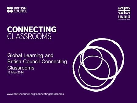 Global Learning and British Council Connecting Classrooms 12 May 2014.