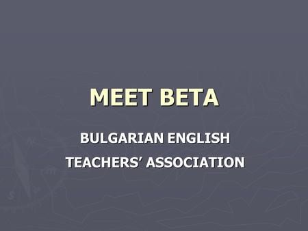 MEET BETA BULGARIAN ENGLISH TEACHERS' АSSOCIATION.