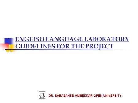 ENGLISH LANGUAGE LABORATORY GUIDELINES FOR THE PROJECT DR. BABASAHEB AMBEDKAR OPEN UNIVERSITY.
