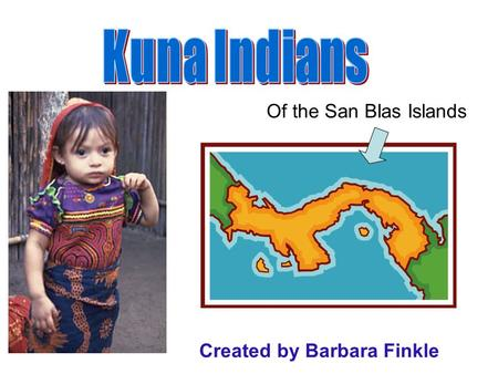 Of the San Blas Islands Created by Barbara Finkle.