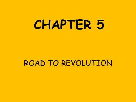 CHAPTER 5 ROAD TO REVOLUTION. 5-1 Taxation Without Representation.