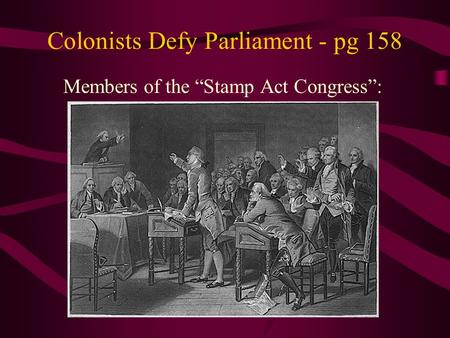 "Colonists Defy Parliament - pg 158 Members of the ""Stamp Act Congress"":"