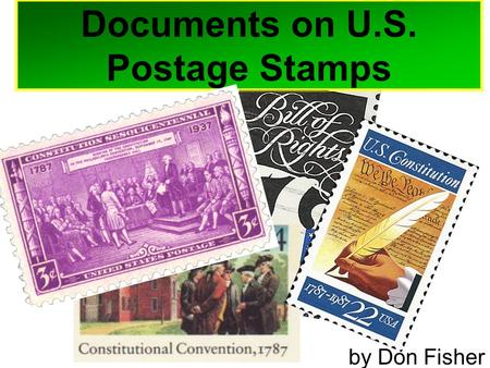 Documents on U.S. Postage Stamps by Don Fisher. How much is this? What is it? 65. What happened at the Constitutional Convention? 3 cents The Constitutional.