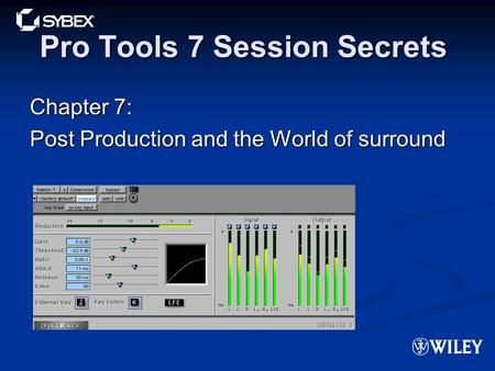 Pro Tools 7 Session Secrets Chapter 7: Post Production and the World of surround.