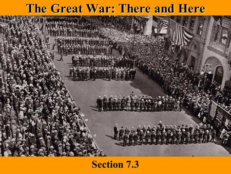 The Great War: There and Here Section 7.3. Today's Agenda Review America's foreign policy and outbreak of WWI 7.3 slide show Homework –Notebook check.