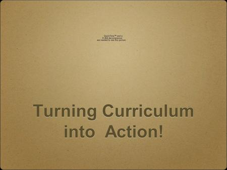 Turning Curriculum into Action!. Turning Curriculum into Action! Turning Curriculum into Action! Julie Mildrew Resources can be.