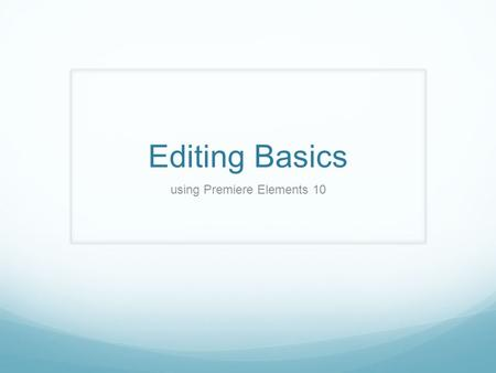 Editing Basics using Premiere Elements 10. Video Editing The process of manipulating video to create a story. Aspects of video editing include rearranging,