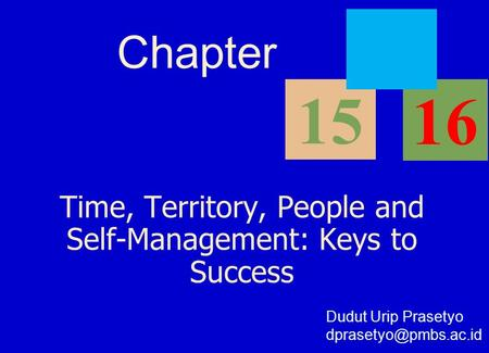 Time, Territory, People and Self-Management: Keys to Success Chapter 15 16 Dudut Urip Prasetyo