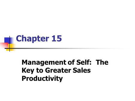 Chapter 15 Management of Self: The Key to Greater Sales Productivity.