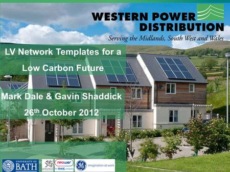 LV Network Templates for a Low Carbon Future Mark Dale & Gavin Shaddick 26 th October 2012.