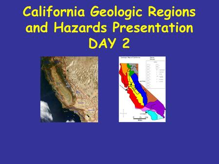 California Geologic Regions and Hazards Presentation DAY 2.