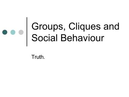 Groups, Cliques and Social Behaviour