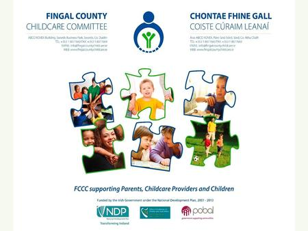Fingal County Childcare Committee Our mission is to promote quality childcare for all in Fingal County, this includes; The supply of quality, accessible.