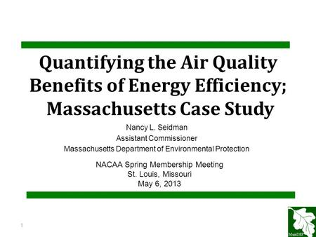 Quantifying the Air Quality Benefits of Energy Efficiency; Massachusetts Case Study Nancy L. Seidman Assistant Commissioner Massachusetts Department of.