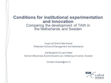 Conditions for institutional experimentation and innovation Comparing the development of TAW in the Netherlands and Sweden Hugo van Driel & Bas Koene Rotterdam.