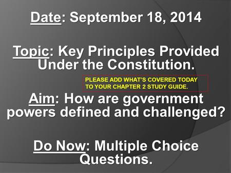 Date: September 18, 2014 Topic: Key Principles Provided Under the Constitution. Aim: How are government powers defined and challenged? Do Now: Multiple.