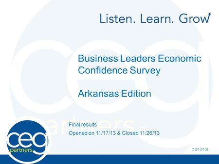 Business Leaders Economic Confidence Survey Arkansas Edition Final results Opened on 11/17/13 & Closed 11/26/13 (12/13/13)
