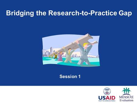 Bridging the Research-to-Practice Gap Session 1. Session Objectives  Understand the importance of improving data- informed decision making  Understand.