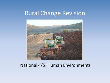 Rural Change Revision National 4/5: Human Environments.