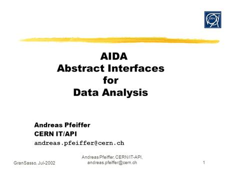 GranSasso, Jul-2002 Andreas Pfeiffer, CERN/IT-API, AIDA Abstract Interfaces for Data Analysis Andreas Pfeiffer CERN IT/API