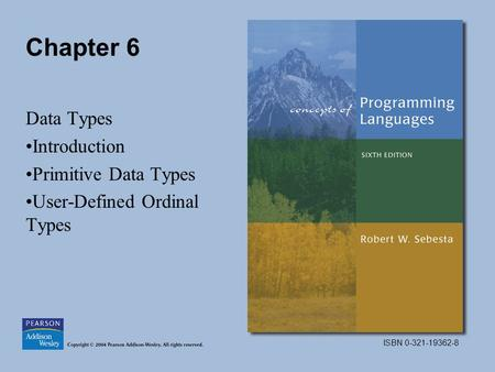 ISBN 0-321-19362-8 Chapter 6 Data Types Introduction Primitive Data Types User-Defined Ordinal Types.