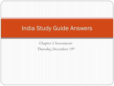 Chapter 5 Assessment- Thursday, December 19 th India Study Guide Answers.