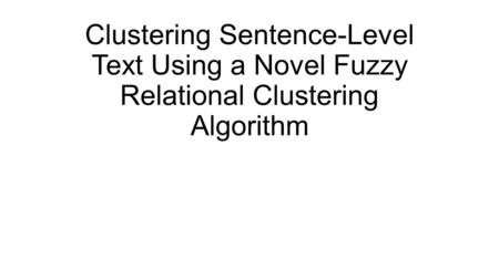 Clustering Sentence-Level Text Using a Novel Fuzzy Relational Clustering Algorithm.