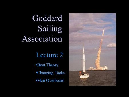 Goddard Sailing Association Lecture 2 Boat Theory Changing Tacks Man Overboard.