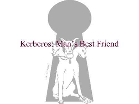 Kerberos: Man's Best Friend. Introduction and Summary The Authentication Problem Password-Based Authentication Kerberos Comparison Conclusion.