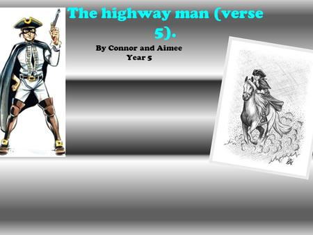 The highway man (verse 5). By Connor and Aimee Year 5.