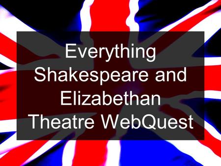 Everything Shakespeare and Elizabethan Theatre WebQuest.