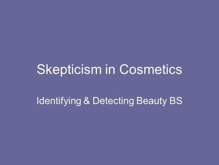 Skepticism in Cosmetics Identifying & Detecting Beauty BS.