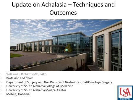 Update on Achalasia – Techniques and Outcomes William O. Richards MD, FACS Professor and Chair Department of Surgery and the Division of Gastrointestinal/Oncologic.