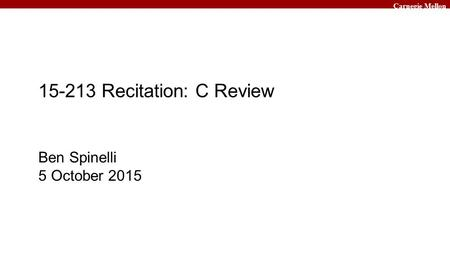 Carnegie Mellon 15-213 Recitation: C Review Ben Spinelli 5 October 2015.