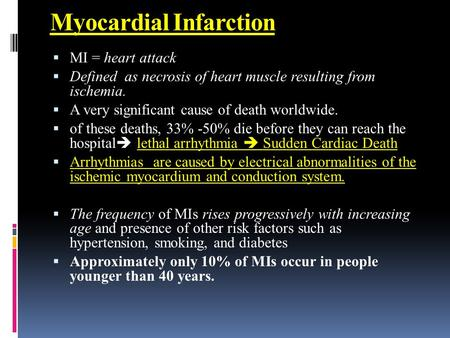 Myocardial Infarction  MI = heart attack  Defined as necrosis of heart muscle resulting from ischemia.  A very significant cause of death worldwide.