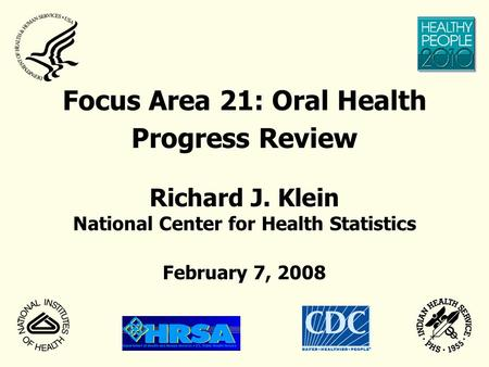Focus Area 21: Oral Health Progress Review Richard J. Klein National Center for Health Statistics February 7, 2008.