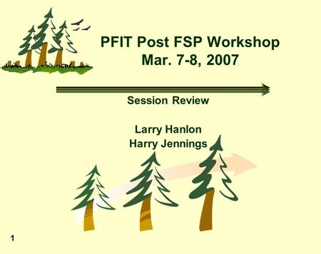 1 PFIT Post FSP Workshop Mar. 7-8, 2007 Session Review Larry Hanlon Harry Jennings.