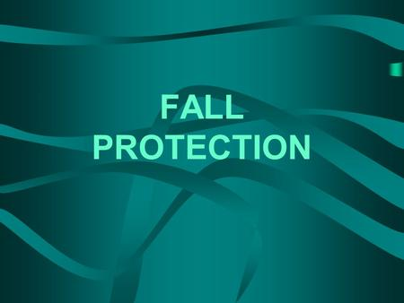 FALL PROTECTION. Duty To Have Fall Protection Protection at or above 6' level Walking/working surfaces inspected before work begins Employees can only.