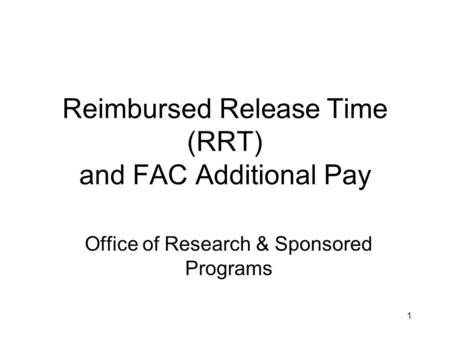 Reimbursed Release Time (RRT) and FAC Additional Pay Office of Research & Sponsored Programs 1.
