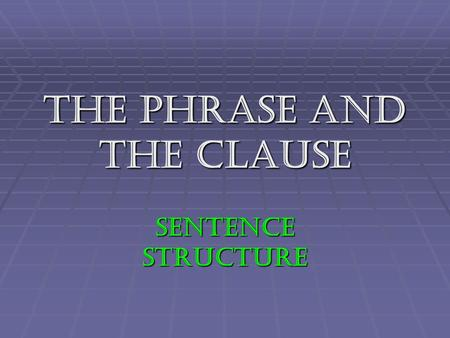 The Phrase and the Clause Sentence Structure. Simple Sentences  Simple Sentence – has one independent clause and no subordinate clause  Note: It may.