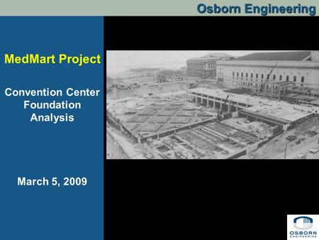 Osborn Engineering MedMart Project Convention Center Foundation Analysis March 5, 2009.
