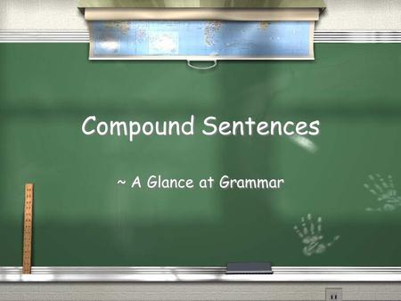 Compound Sentences ~ A Glance at Grammar. Definition / A Compound Sentence is a sentence that joins two independent clauses together with a coordinating.