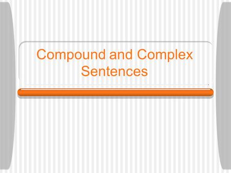 Compound and Complex Sentences Compound Sentences A compound sentence has two or more independent clauses that are usually joined by a coordinating conjunction: