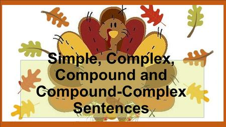 Simple, Complex, Compound and Compound-Complex Sentences.
